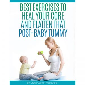 Best Exercises to Heal Your Core and Flatten that Post-Baby Tummy e-book